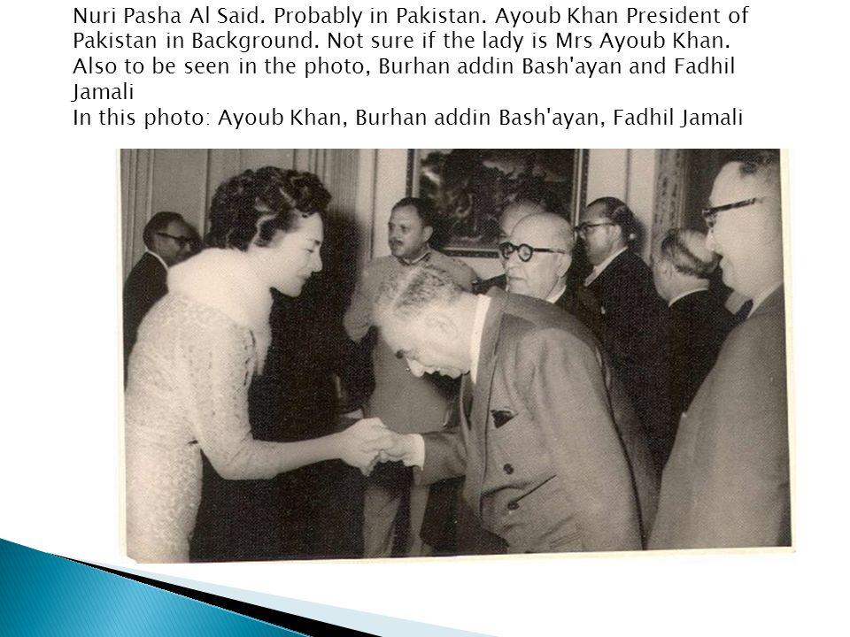 Nuri Pasha Al Said. Probably in Pakistan