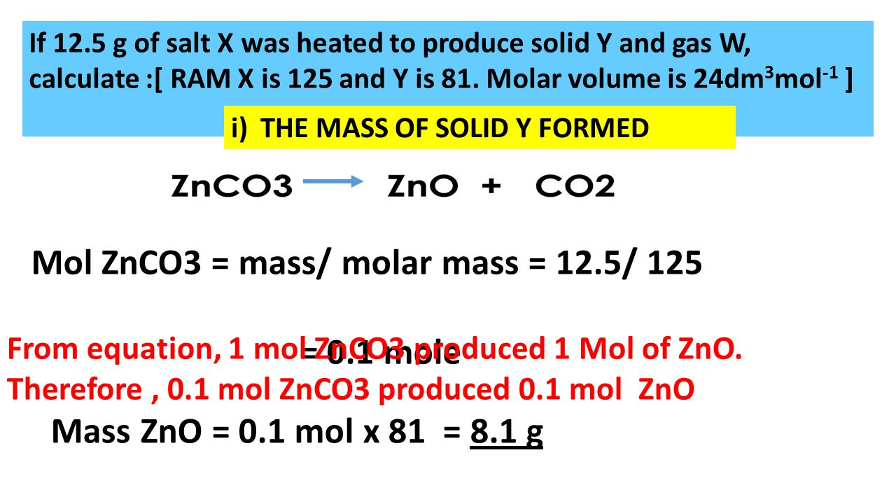Mol ZnCO3 = mass/ molar mass = 12.5/ 125 = 0.1 mole