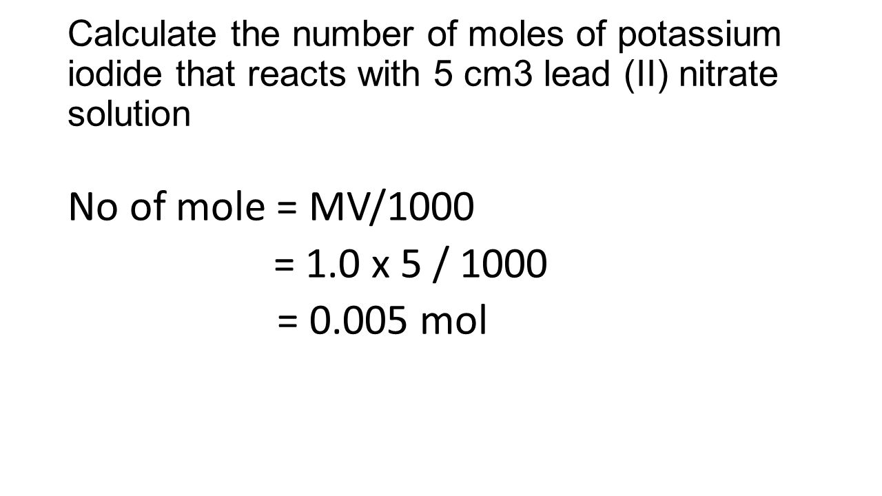 Calculate the number of moles of potassium iodide that reacts with 5 cm3 lead (II) nitrate solution