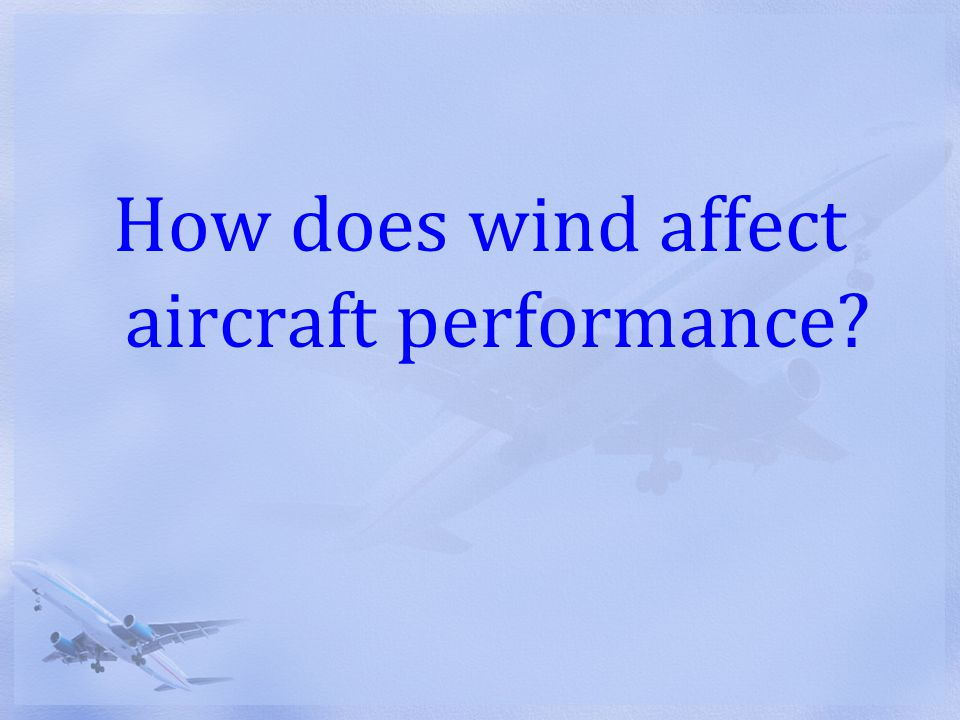 How does wind affect aircraft performance