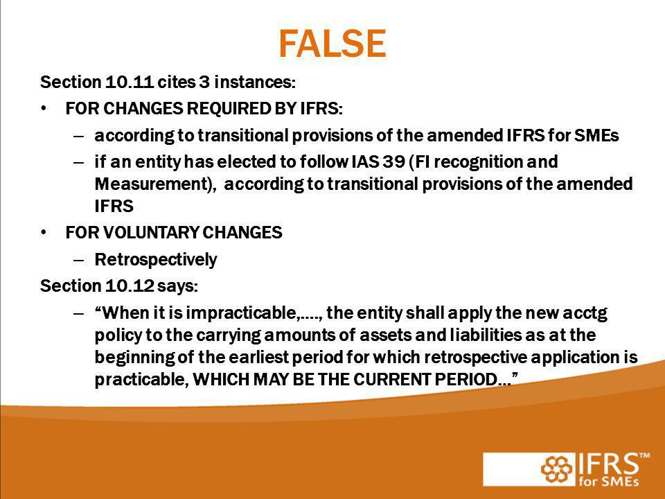 FALSE Section 10.11 cites 3 instances: FOR CHANGES REQUIRED BY IFRS: