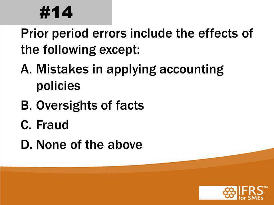 #14 Prior period errors include the effects of the following except: