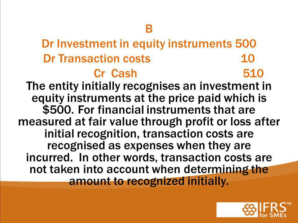 B Dr Investment in equity instruments 500 Dr Transaction costs. 10