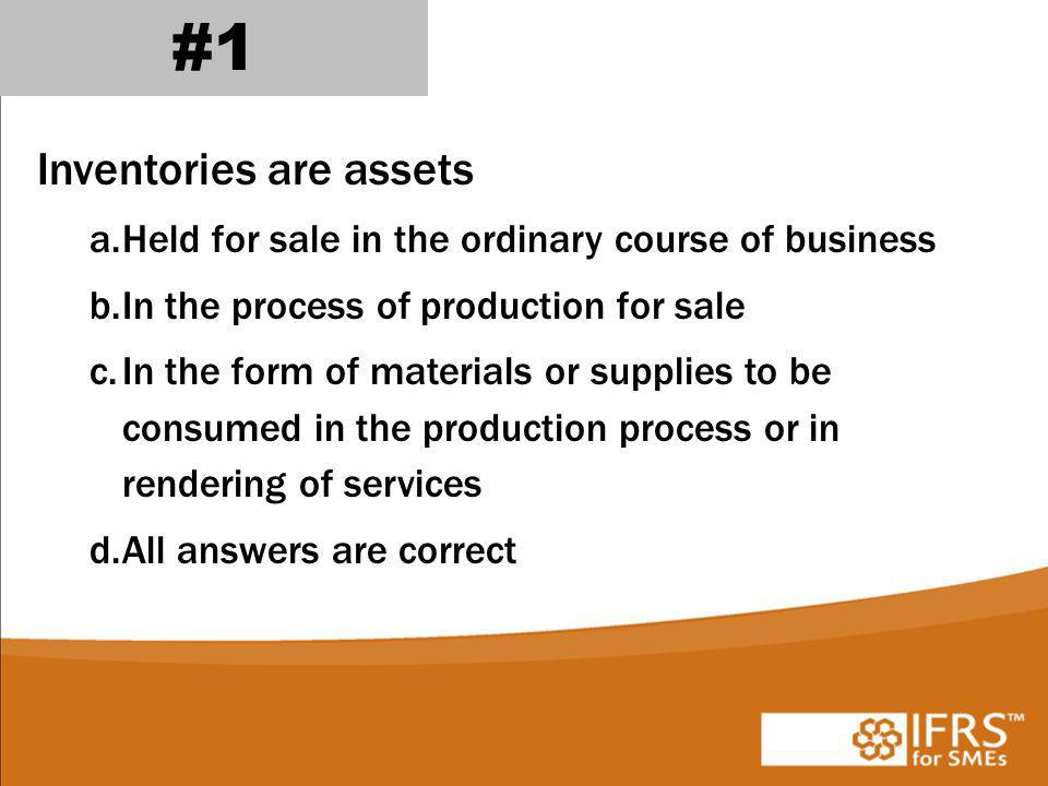 #1 Inventories are assets