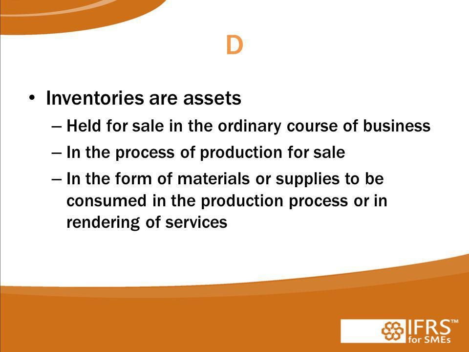 D Inventories are assets