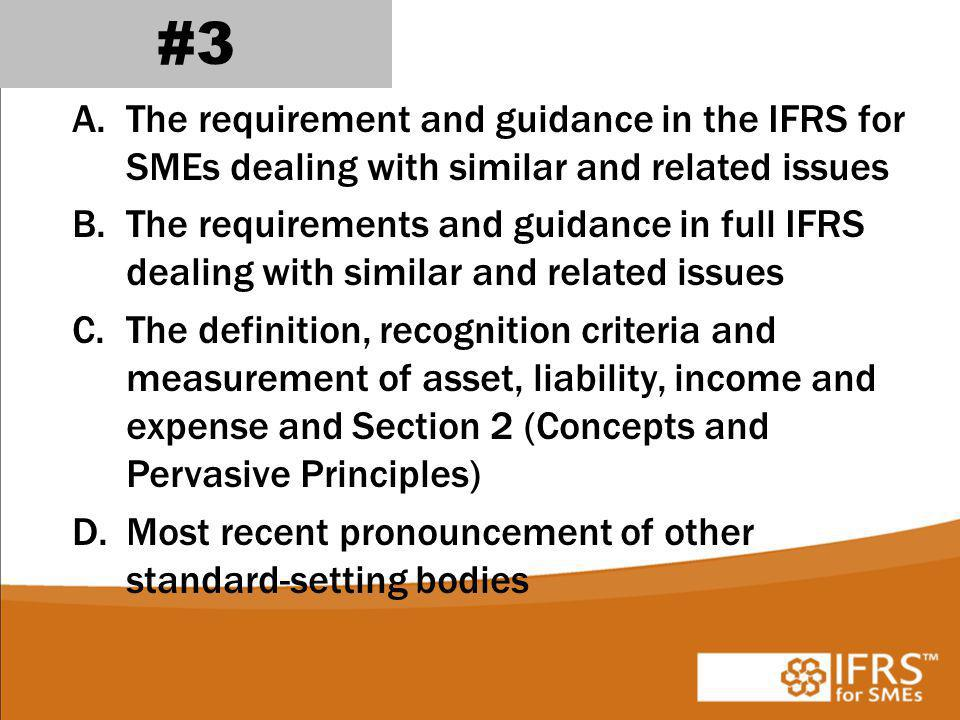 #3 The requirement and guidance in the IFRS for SMEs dealing with similar and related issues.