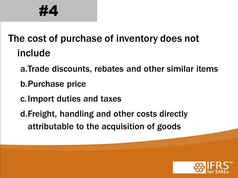 #4 The cost of purchase of inventory does not include