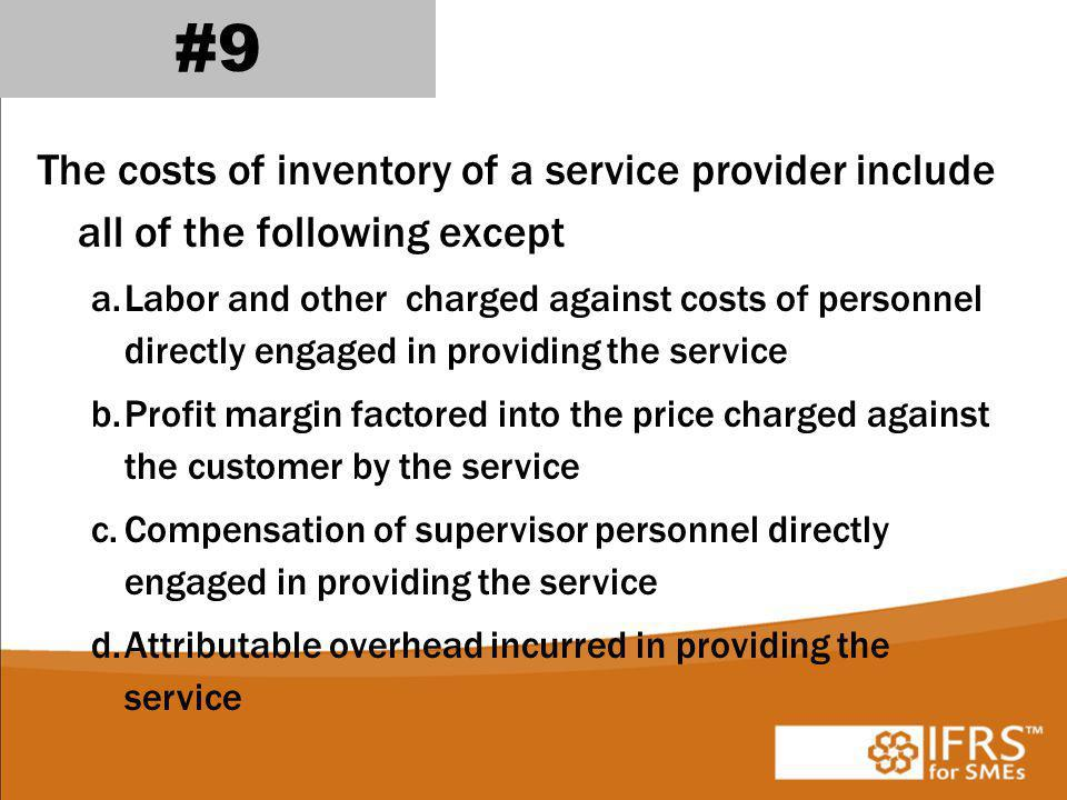 #9 The costs of inventory of a service provider include all of the following except.