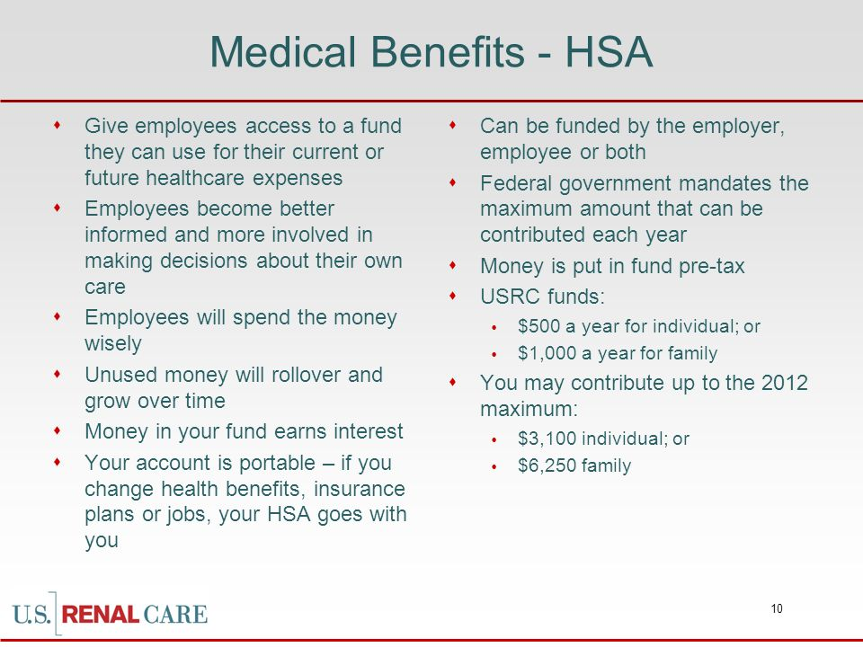 Medical Benefits - HSA Give employees access to a fund they can use for their current or future healthcare expenses.