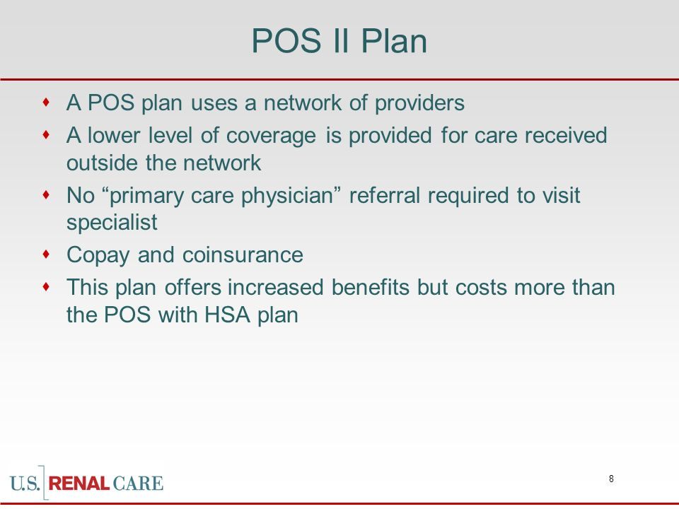 POS II Plan A POS plan uses a network of providers