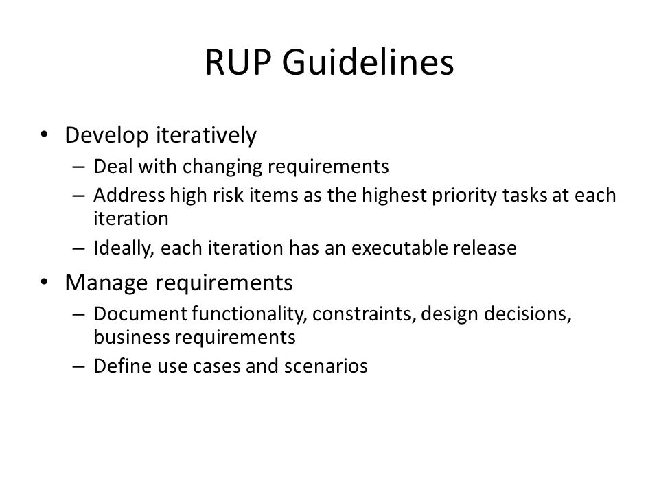 RUP Guidelines Develop iteratively Manage requirements