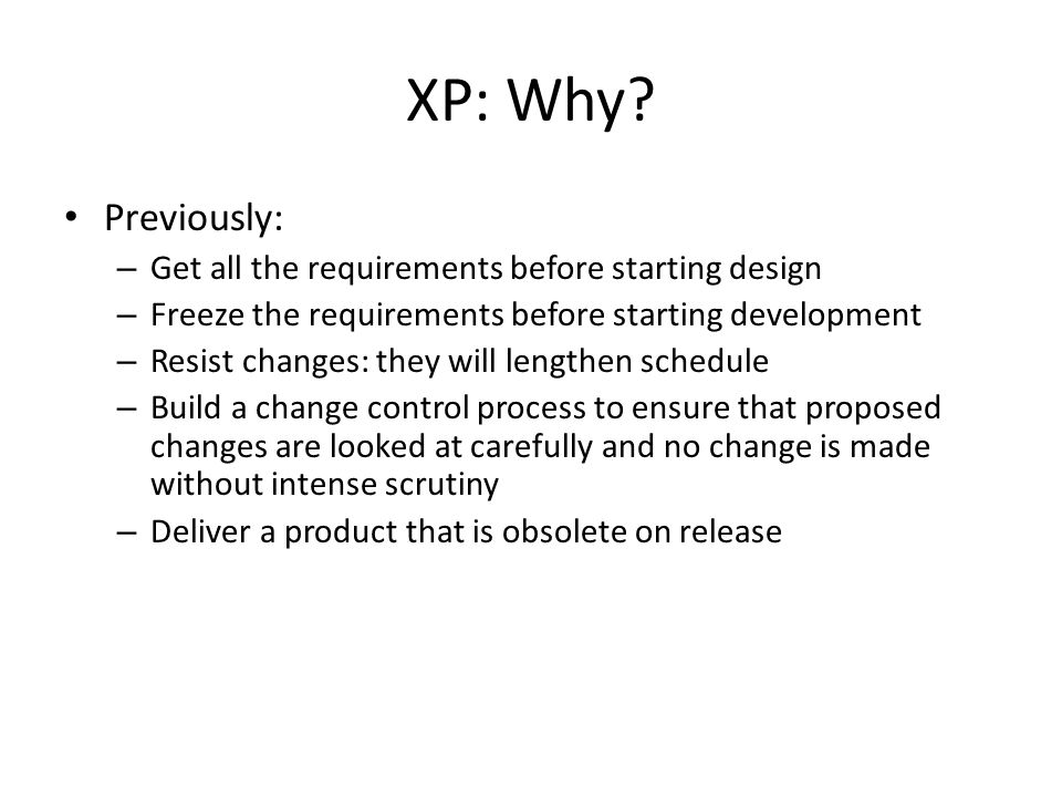 XP: Why Previously: Get all the requirements before starting design