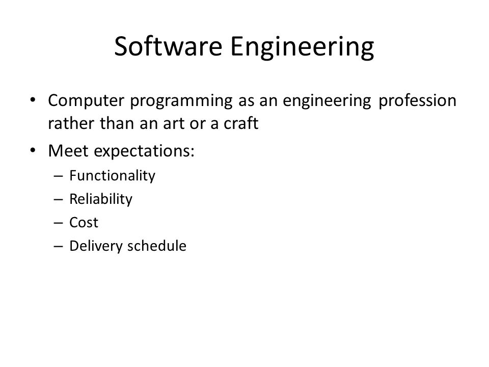 Software Engineering Computer programming as an engineering profession rather than an art or a craft.