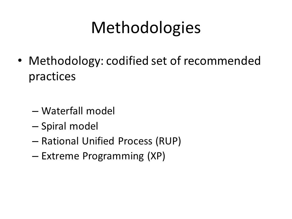 Methodologies Methodology: codified set of recommended practices