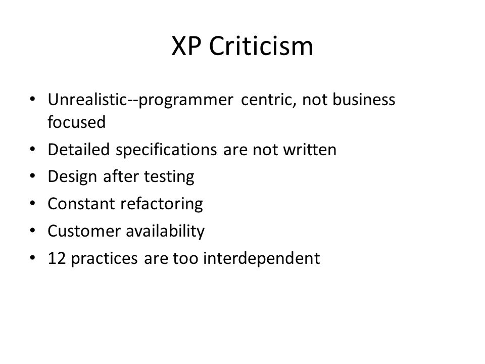 XP Criticism Unrealistic--programmer centric, not business focused