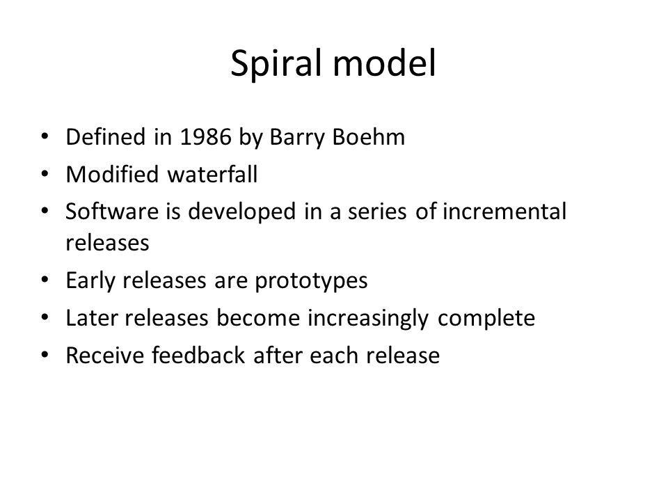 Spiral model Defined in 1986 by Barry Boehm Modified waterfall