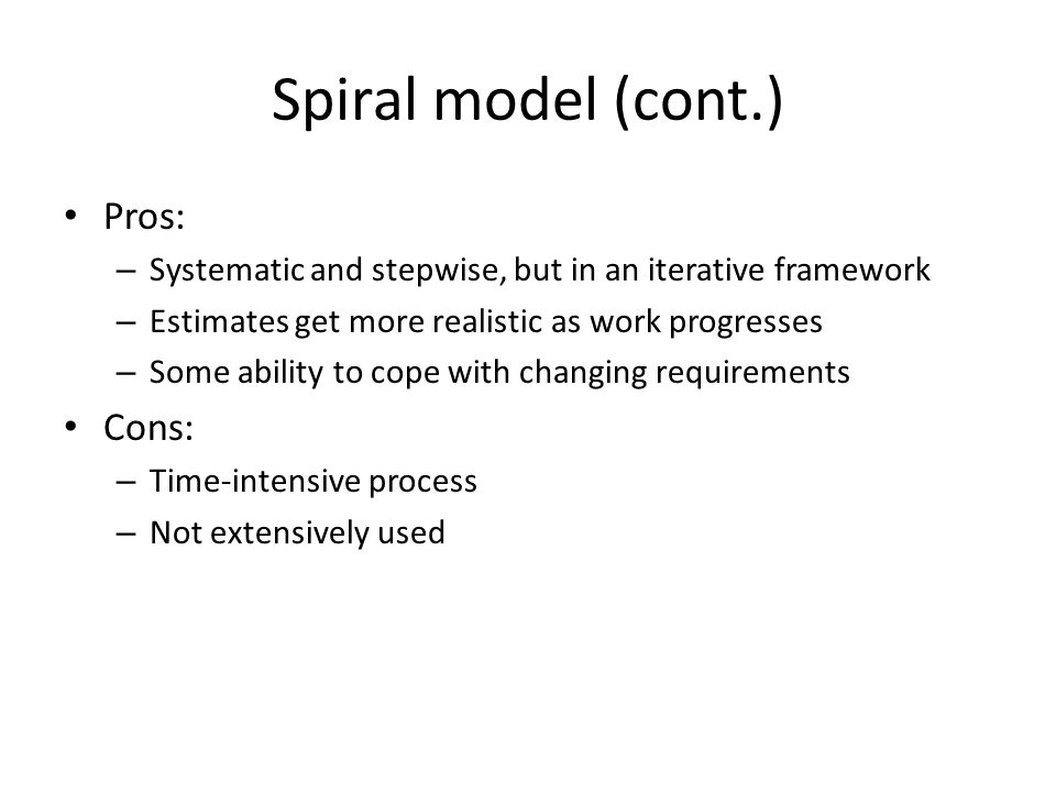 Spiral model (cont.) Pros: Cons: