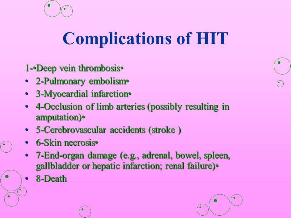 Complications of HIT 1-•Deep vein thrombosis• 2-Pulmonary embolism•
