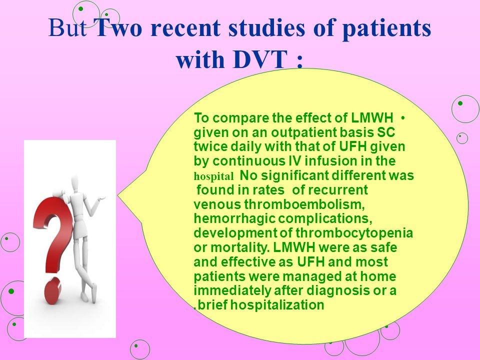 But Two recent studies of patients with DVT :