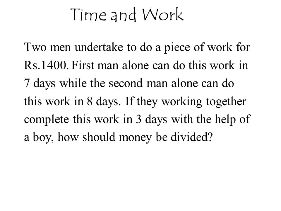 Time and Work Two men undertake to do a piece of work for