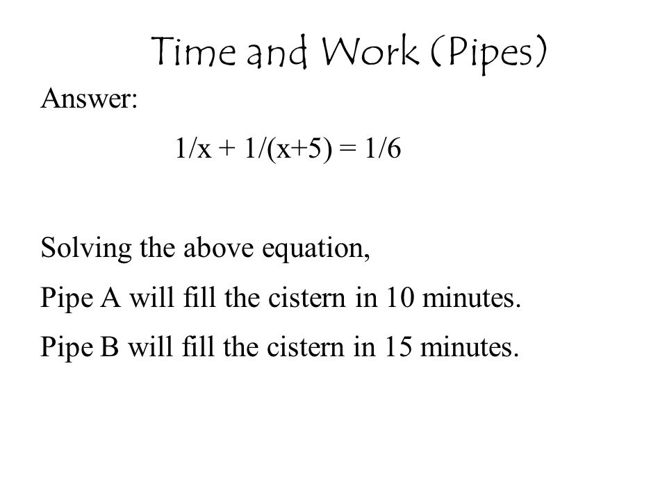 Time and Work (Pipes) Answer: 1/x + 1/(x+5) = 1/6