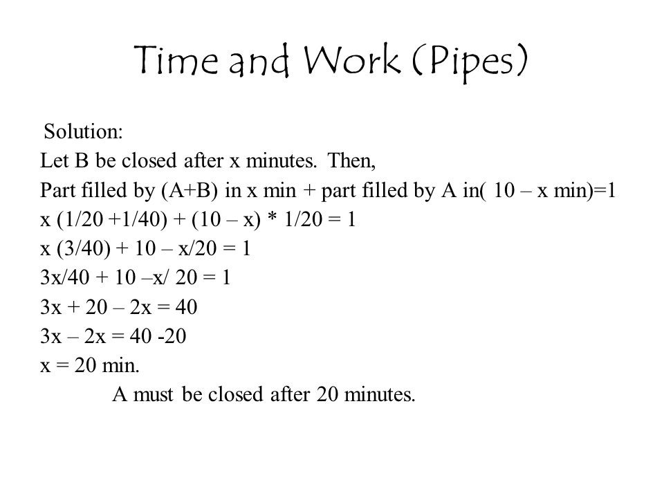 Time and Work (Pipes) Let B be closed after x minutes. Then,