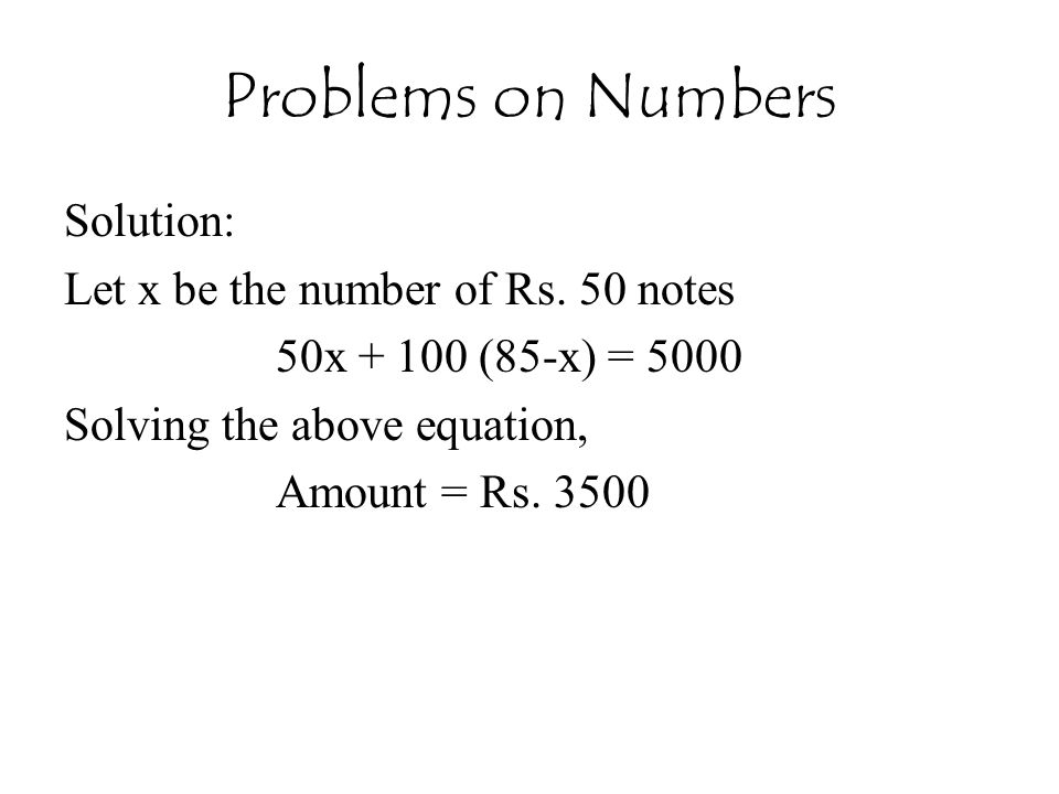 Problems on Numbers Solution: Let x be the number of Rs. 50 notes