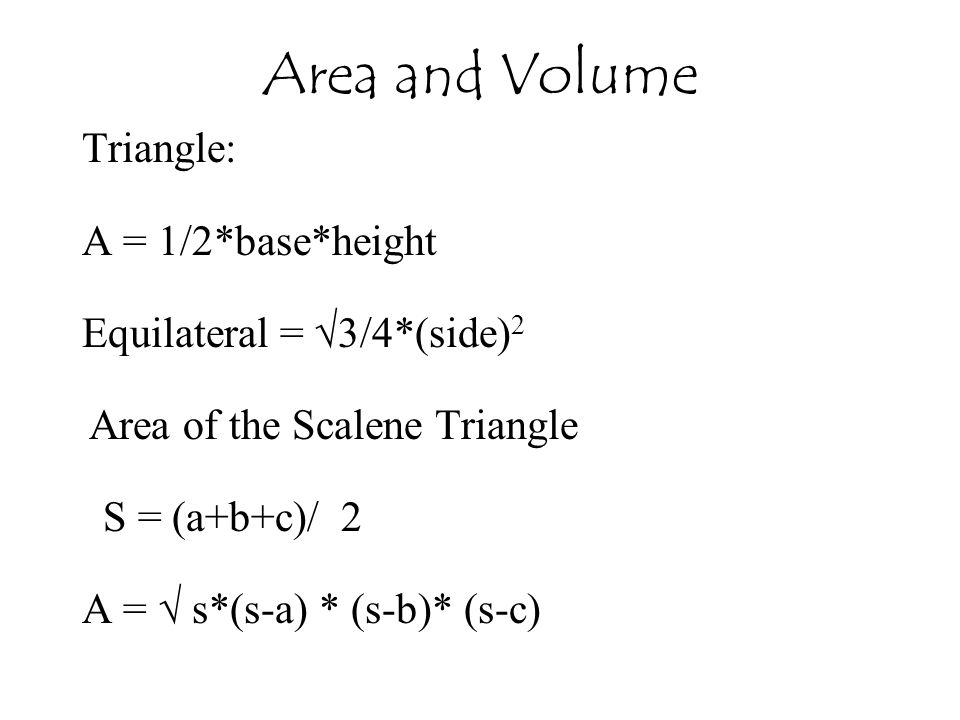 Area and Volume Triangle: A = 1/2*base*height