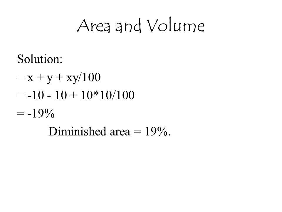 Area and Volume Solution: = x + y + xy/100 = -10 - 10 + 10*10/100