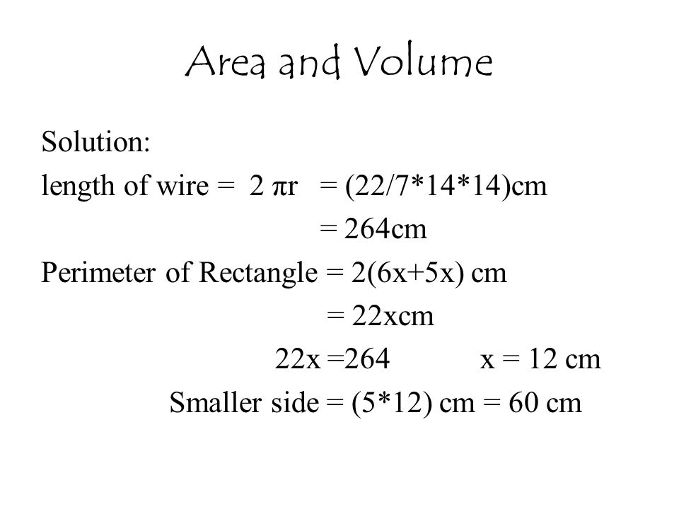 Area and Volume Solution: length of wire = 2 πr = (22/7*14*14)cm