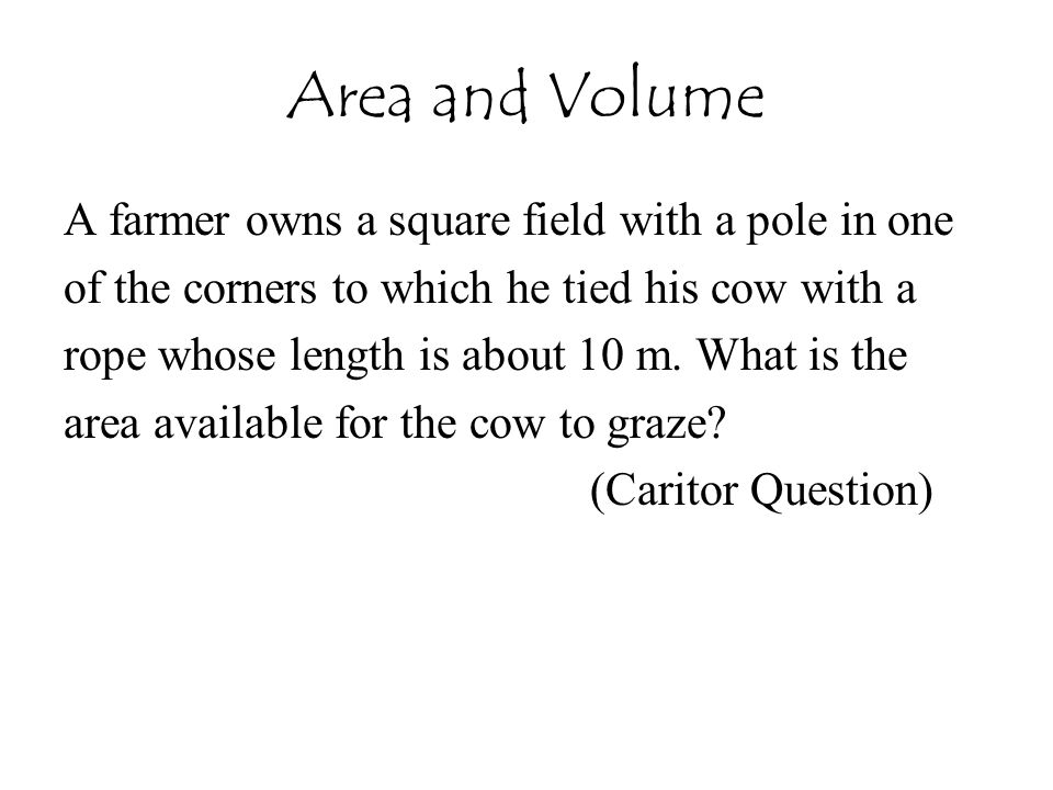 Area and Volume A farmer owns a square field with a pole in one