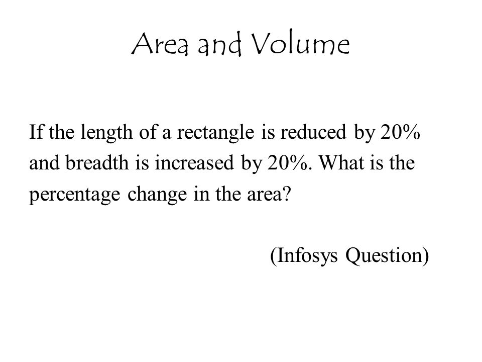 Area and Volume If the length of a rectangle is reduced by 20%