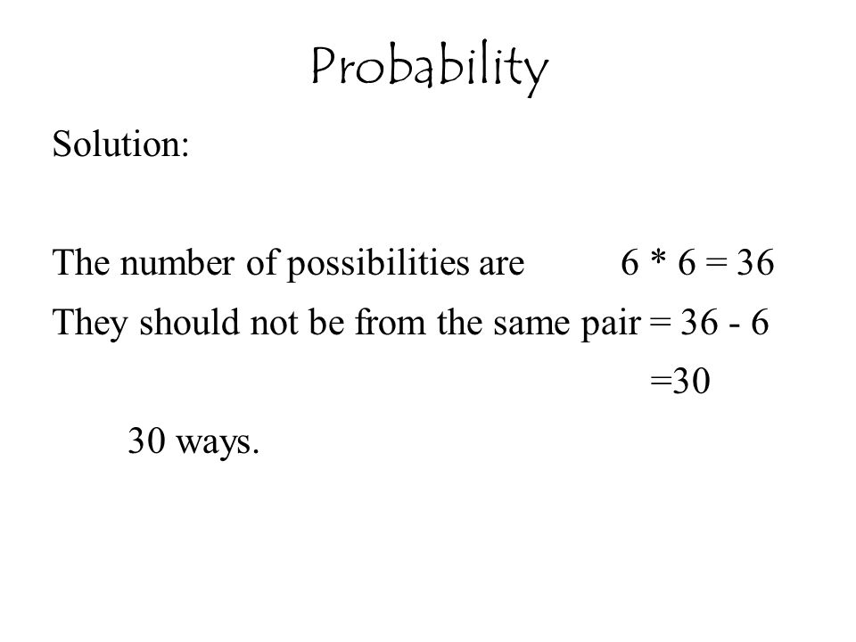 Probability Solution: The number of possibilities are 6 * 6 = 36