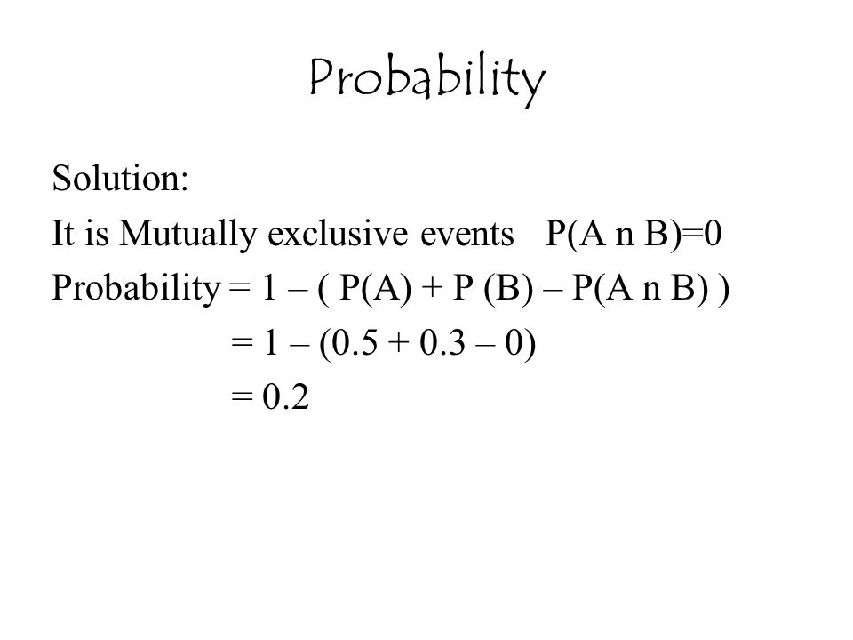 Probability Solution: It is Mutually exclusive events P(A n B)=0