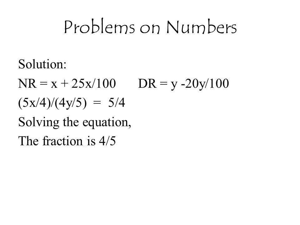 Problems on Numbers Solution: NR = x + 25x/100 DR = y -20y/100