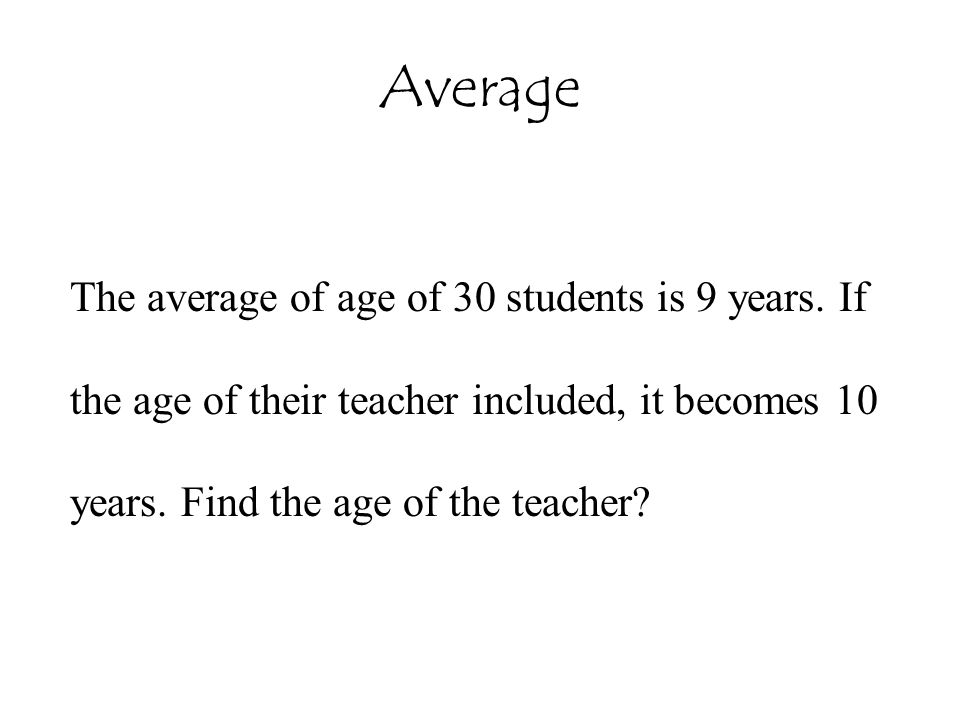 Average The average of age of 30 students is 9 years.