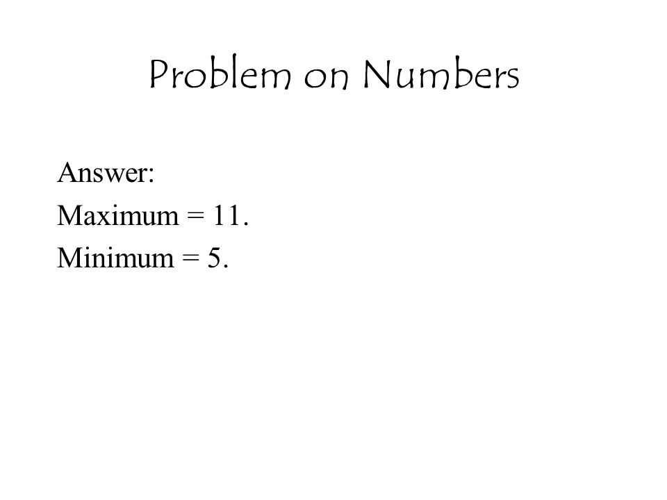 Answer: Maximum = 11. Minimum = 5.