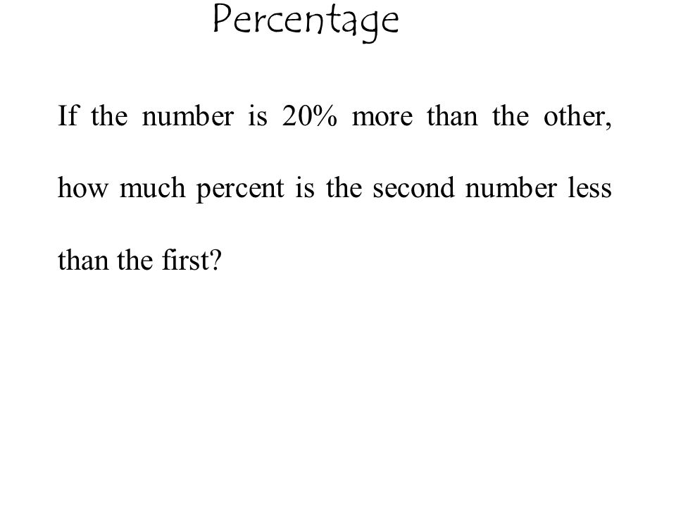 Percentage If the number is 20% more than the other, how much percent is the second number less than the first