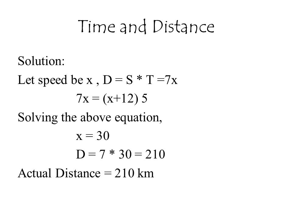 Time and Distance Solution: Let speed be x , D = S * T =7x