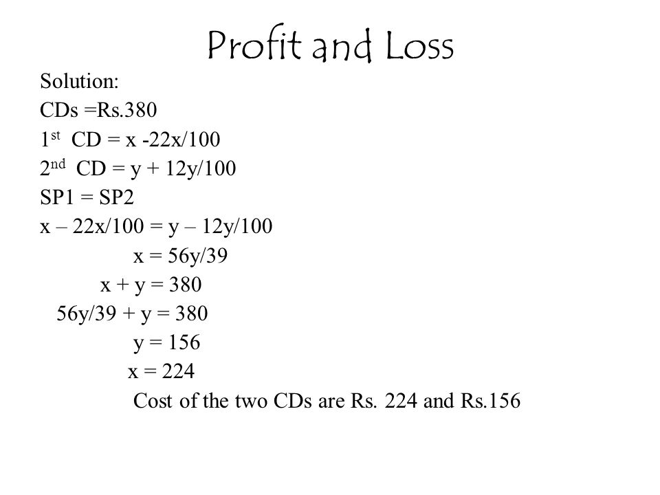 Profit and Loss Solution: CDs =Rs.380 1st CD = x -22x/100