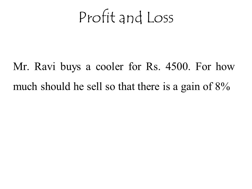 Profit and Loss Mr. Ravi buys a cooler for Rs. 4500.