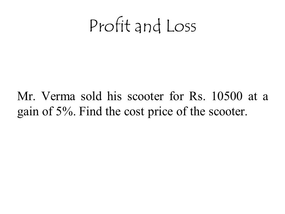 Profit and Loss Mr. Verma sold his scooter for Rs.