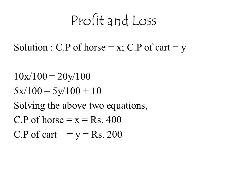 Profit and Loss Solution : C.P of horse = x; C.P of cart = y