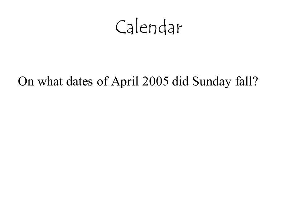 Calendar On what dates of April 2005 did Sunday fall