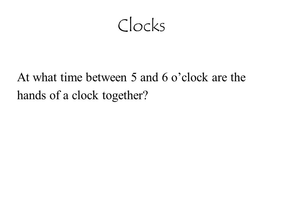 Clocks At what time between 5 and 6 o'clock are the