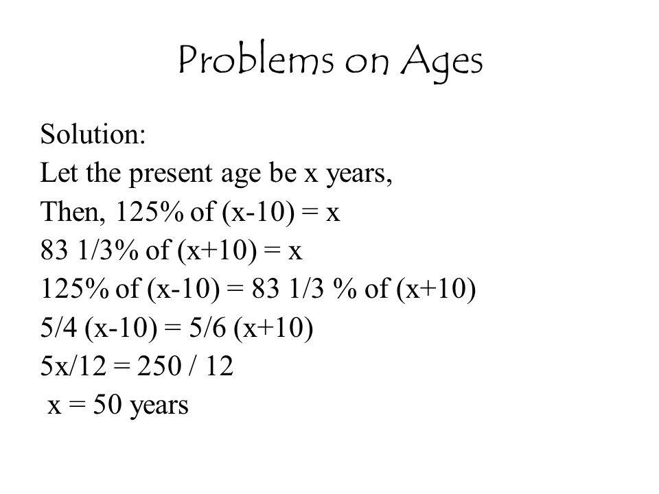 Problems on Ages Solution: Let the present age be x years,