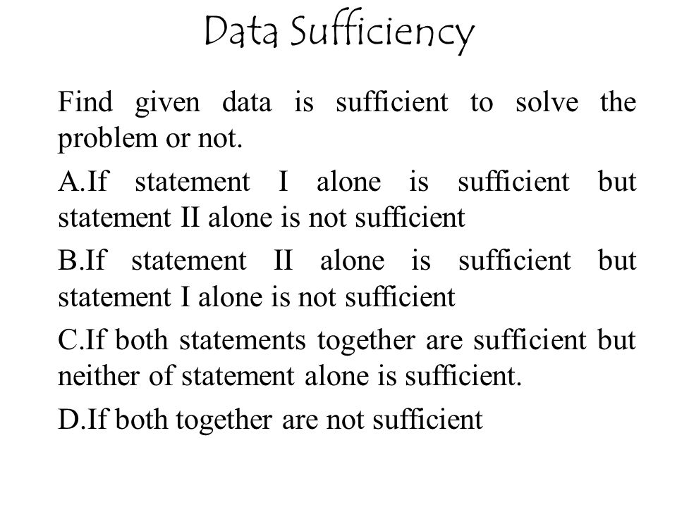 Data Sufficiency Find given data is sufficient to solve the problem or not.