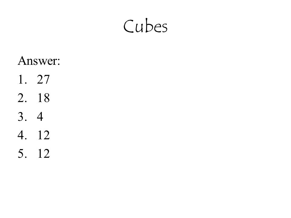 Cubes Answer: 27 18 4 12