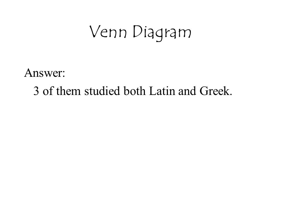 Answer: 3 of them studied both Latin and Greek.