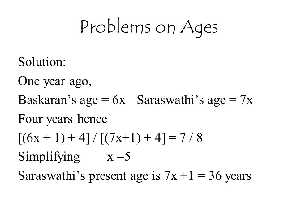 Problems on Ages Solution: One year ago,